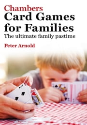 Chambers Card Games for Families ebook by Peter Arnold