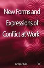 New Forms and Expressions of Conflict at Work ebook by G. Gall