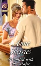 Reunited with the Major (Mills & Boon Historical) (Regency Brides of Convenience, Book 3) ebook by Anne Herries