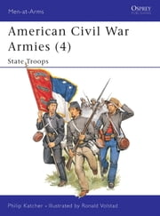 American Civil War Armies (4) - State Troops ebook by Philip Katcher,Ronald Volstad