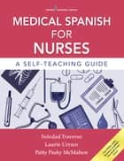Medical Spanish for Nurses - A Self-Teaching Guide ebook by Dr. Soledad Traverso, PhD, Dr. Laurie Urraro,...