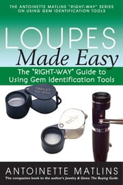 "Loupes Made Easy - The ""RIGHT-WAY"" Guide to Using Gem Identification Tools ebook by Antionette Matlins, PG, FGA"