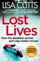 Lost Lives - A must-read crime novel – from a real-life police detective ebook by Lisa Cutts