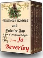Mistletoe Kisses and Yuletide Joy - A box of Christmas Delights ebook by