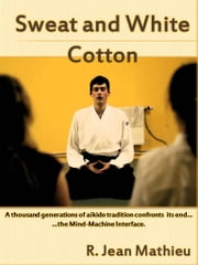 Sweat and White Cotton ebook by R. Jean Mathieu