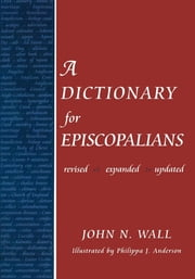 A Dictionary for Episcopalians ebook by John N. Wall