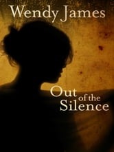 Out of the Silence ebook by Wendy James