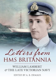 Letters from HMS Britannia - William Lambert & The Late Vic ebook by Ed. A. B. Demaus