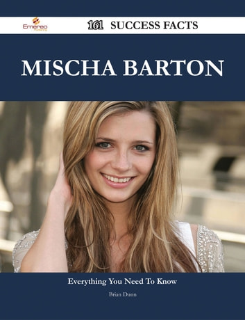 Mischa Barton 161 Success Facts - Everything you need to know about Mischa Barton ebook by Brian Dunn