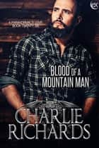Blood of a Mountain Man eBook by Charlie Richards