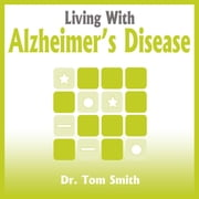 Living With Alzheimer's Disease audiobook by Dr. Tom Smith