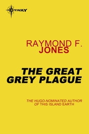 The Great Gray Plague ebook by Raymond F. Jones