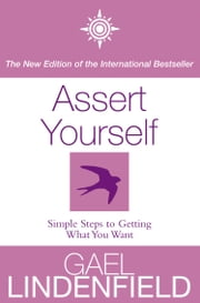 Assert Yourself: Simple Steps to Build Your Confidence ebook by Gael Lindenfield