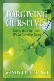 Forgiving Ourselves ebook by Wendy Ulrich
