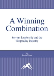 A Winning Combination: Servant Leadership and the Hospitality Industry ebook by Kristin Widun