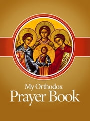 My Orthodox Prayer Book ebook by Greek Orthodox Archdiocese of America,Rev. Theodore Stylianopoulos