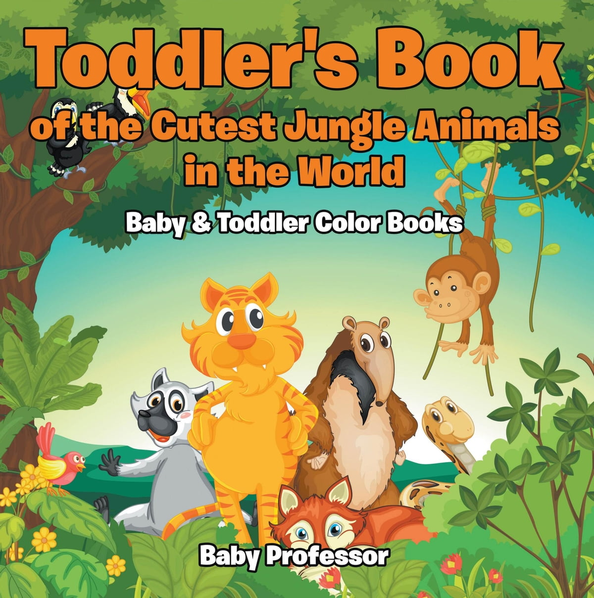 toddlers book of the cutest jungle animals in the world baby toddler color books ebook by baby professor 9781541900400 kobo - Color Book For Toddler