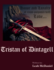 Tristan of Dintagell (First of Two) ebook by Leah McDaniel