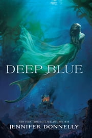 Waterfire Saga, Book One: Deep Blue - A Mermaids Novel ebook by Jennifer Donnelly