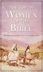 The Top 100 Women of the Bible ebook by Pamela L. McQuade