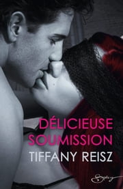Délicieuse soumission ebook by Tiffany Reisz