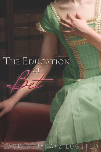 The Education of Bet ebook by Lauren Baratz-Logsted