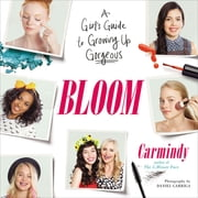 Bloom - A Girl's Guide to Growing Up Gorgeous ebook by Carmindy