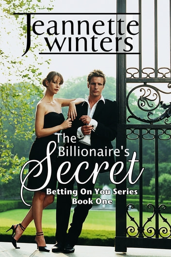 The Billionaire's Secret - Betting on You Series: Book One ebook by Jeannette Winters