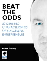 Beat the Odds: 20 Defining Characteristics of Successful Entrepreneurs ebook by Pearce Flannery