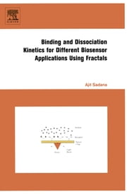 Binding and Dissociation Kinetics for Different Biosensor Applications Using Fractals ebook by Ajit Sadana
