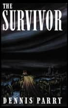 The Survivor ebook by Dennis Parry, Mark Valentine