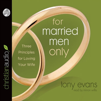 For Married Men Only - Three Principles for Loving Your Wife audiobook by Tony Evans
