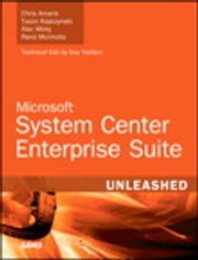 Microsoft System Center Enterprise Suite Unleashed ebook by Chris Amaris,Tyson Kopczynski,Alec Minty,Rand Morimoto