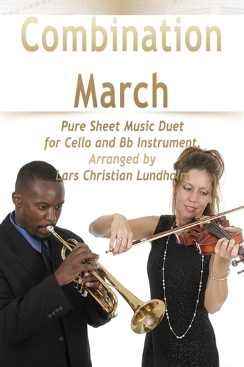 Combination March Pure Sheet Music Duet for Cello and Bb Instrument, Arranged by Lars Christian Lundholm ebook by Pure Sheet Music