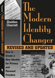 Modern Identity Changer: How To Create And Use A New Identity For Privacy And Personal Freedom ebook by Charrett, Sheldon