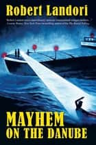 Mayhem on the Danube ebook by Robert Landori