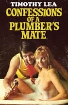 Confessions of a Plumber's Mate (Confessions, Book 13) ebook by Timothy Lea