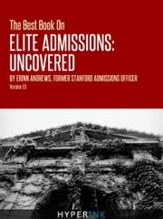 The Best Book On Elite Admissions (Former Stanford Admissions Officer's Plan For Select College Admissions): The Only Book on Elite College Admissions Written by a Former Stanford Admissions Officer ebook by Erinn Andrews
