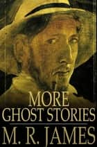 More Ghost Stories ebook by M. R. James