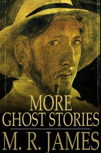 More Ghost Stories - Ghost Stories of an Antiquary, Part II ebook by M. R. James