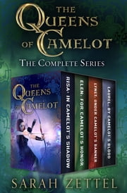 The Queens of Camelot - The Complete Series ebook by Sarah Zettel