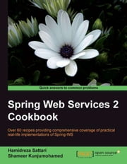 Spring Web Services 2 Cookbook ebook by Hamidreza Sattari, Shameer Kunjumohamed