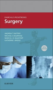 Churchill's Pocketbook of Surgery E-Book ebook by Andrew T Raftery, BSc MBChB(Hons)  MD FRCS(Eng) FRCS(Ed), Michael S. Delbridge,...
