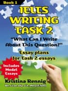 IELTS Writing Task 2. 'What Can I Write About This Question?' Book 1 eBook von Kristina Rennig