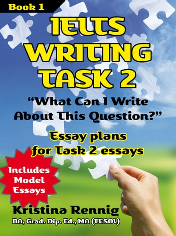 IELTS Writing Task 2  'What Can I Write About This Question?' Book 1 ebook  by Kristina Rennig - Rakuten Kobo