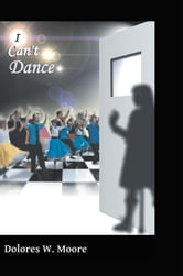 I Can't Dance ebook by Dolores W Moore