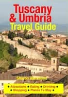 Tuscany & Umbria Travel Guide - Attractions, Eating, Drinking, Shopping & Places To Stay ebook by Sharon Hammond
