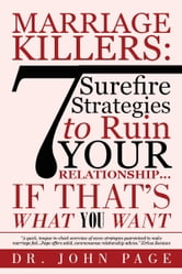 Marriage Killers: 7 Surefire Strategies to Ruin Your Relationship...If That's What You Want ebook by Dr. John Page