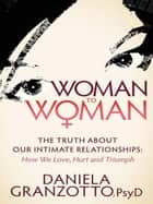 Woman to Woman ebook by Daniela Granzotto, Psy.D.