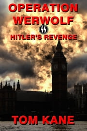 Operation Werwolf - Hitler's Revenge ebook by Tom Kane